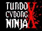 Jouer gratuitement à Turbo Cyborg Ninja X